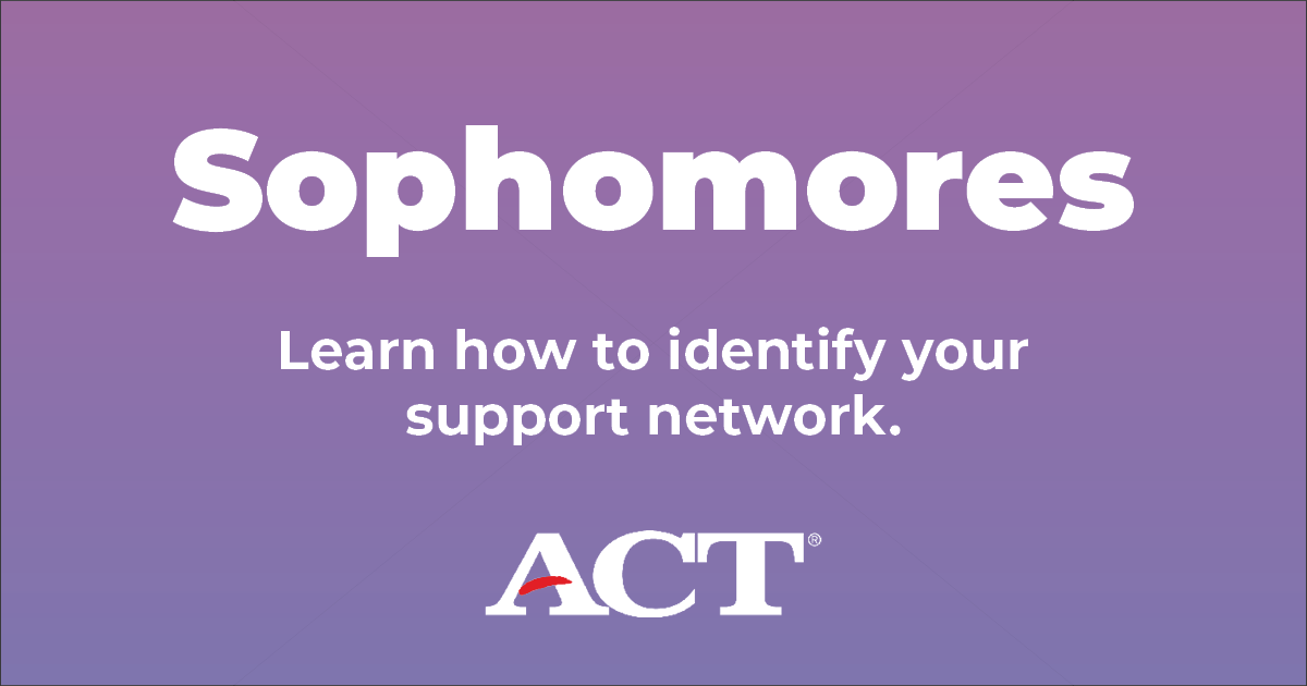 Sophomores: Learn how to identify your support network.