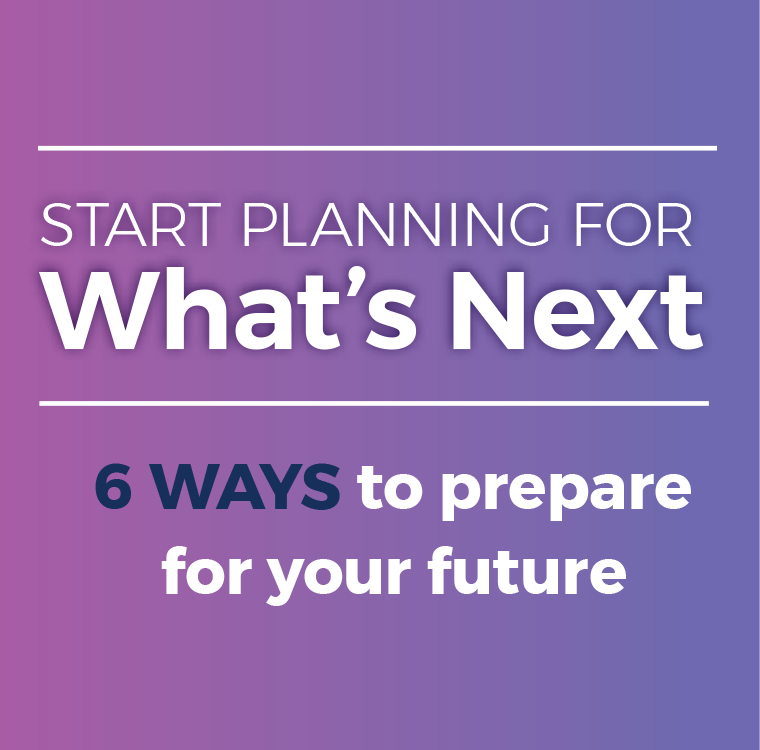 Start planning for what's next