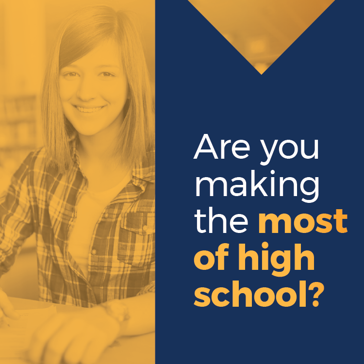 Are you making the most of high school?